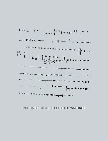 SELECTED WRITINGS by Mirtha Dermisache