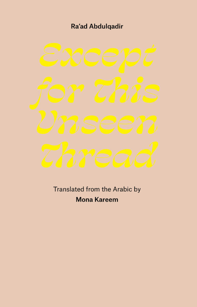 EXCEPT FOR THIS UNSEEN THREAD: SELECTED POEMS by Ra'ad Abdulqadir