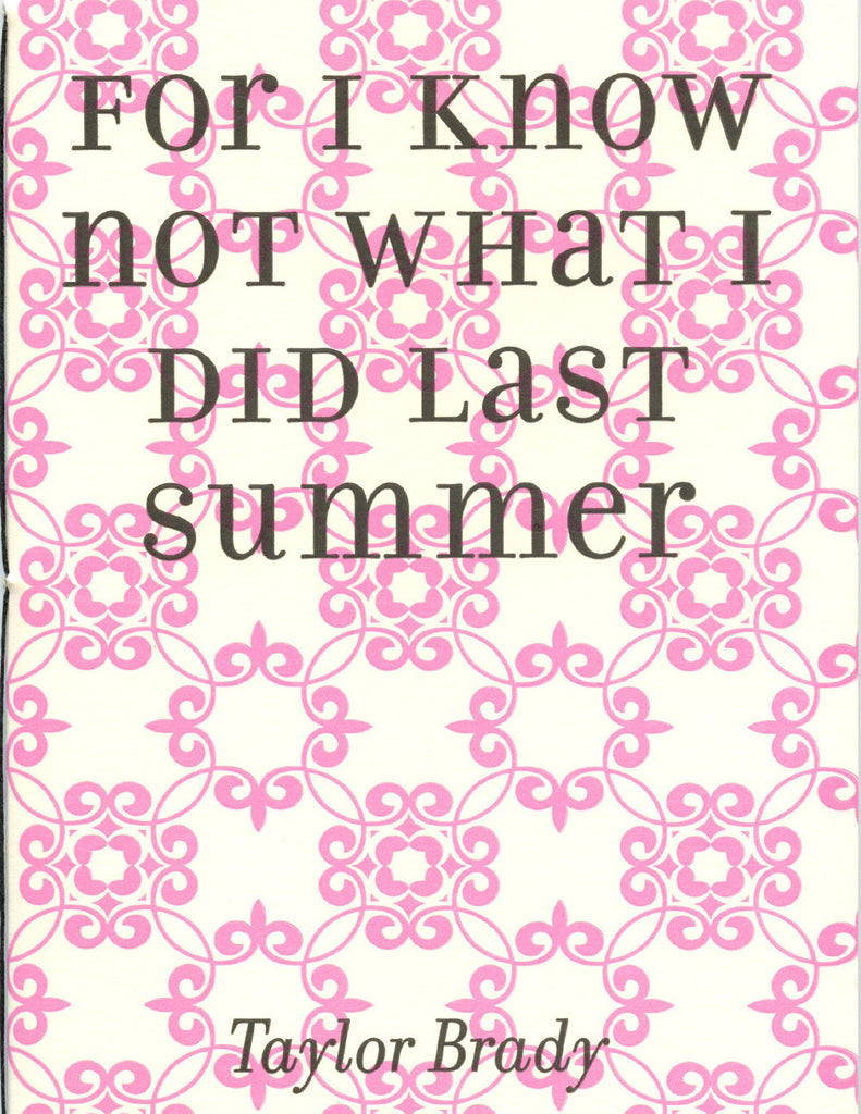 FOR I KNOW NOT WHAT I DID LAST SUMMER by Taylor Brady (Trafficker Press)