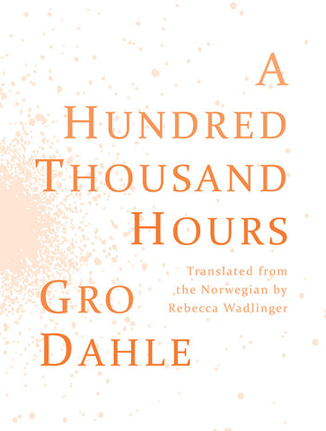 A HUNDRED THOUSAND HOURS by Gro Dahle