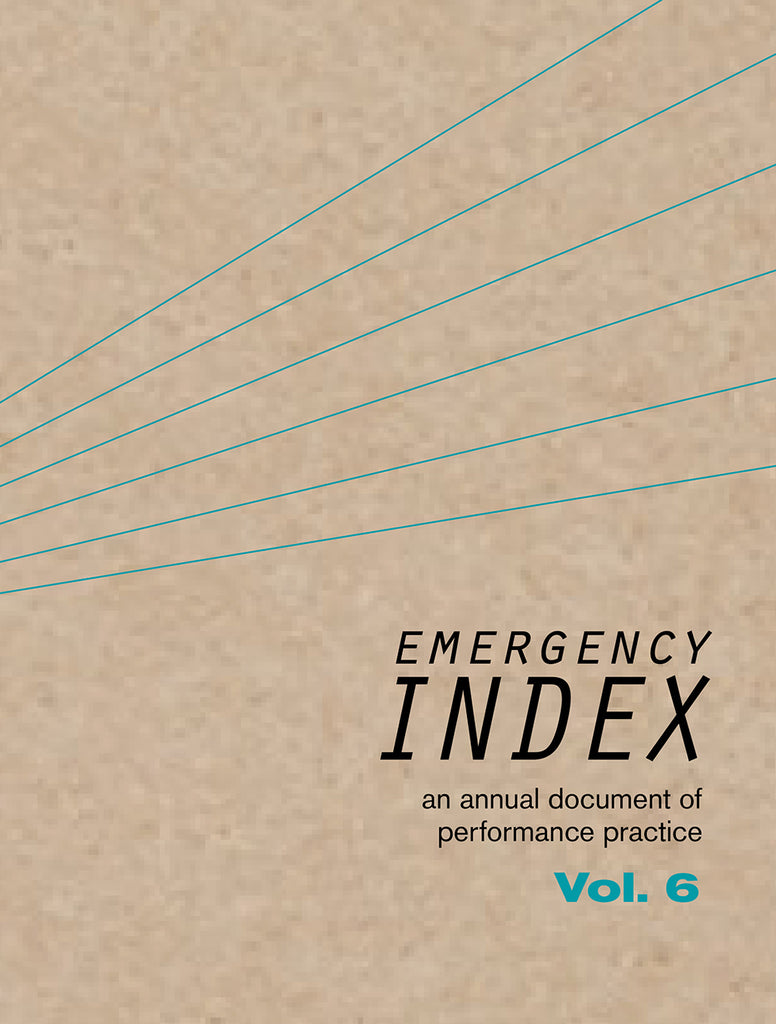 EMERGENCY INDEX: AN ANNUAL DOCUMENT OF PERFORMANCE PRACTICE, VOL. 6 by Emergency INDEX Contributors