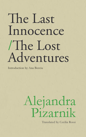 THE LAST INNOCENCE / THE LOST ADVENTURES by Alejendra Pizarnik