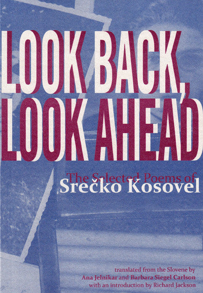 LOOK BACK, LOOK AHEAD - THE SELECTED POEMS by Srecko Kosovel