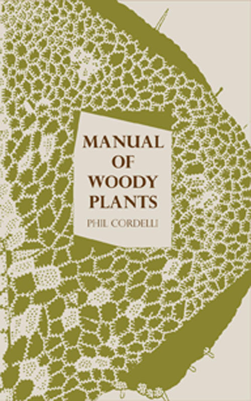 MANUAL OF WOODY PLANTS by Phil Cordelli