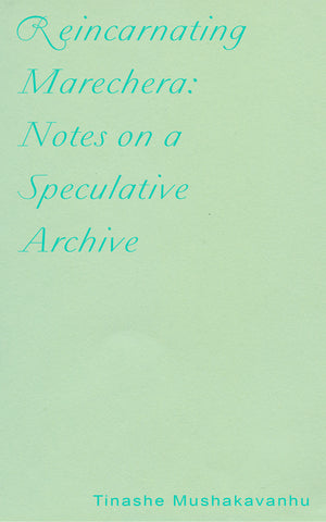 REINCARNATING MARECHERA: NOTES ON A SPECULATIVE ARCHIVE
