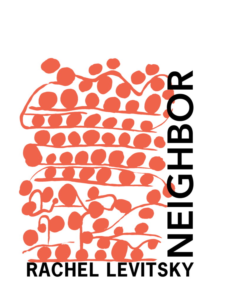 NEIGHBOR by Rachel Levitsky (Second Edition)