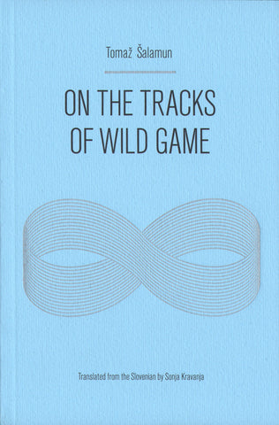 ON THE TRACKS OF WILD GAME by Tomaž Šalamun