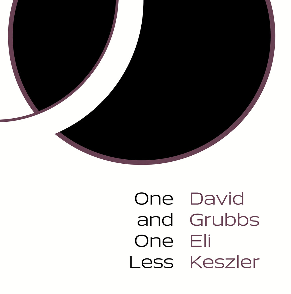 ONE AND ONE LESS by David Grubbs & Eli Keszler