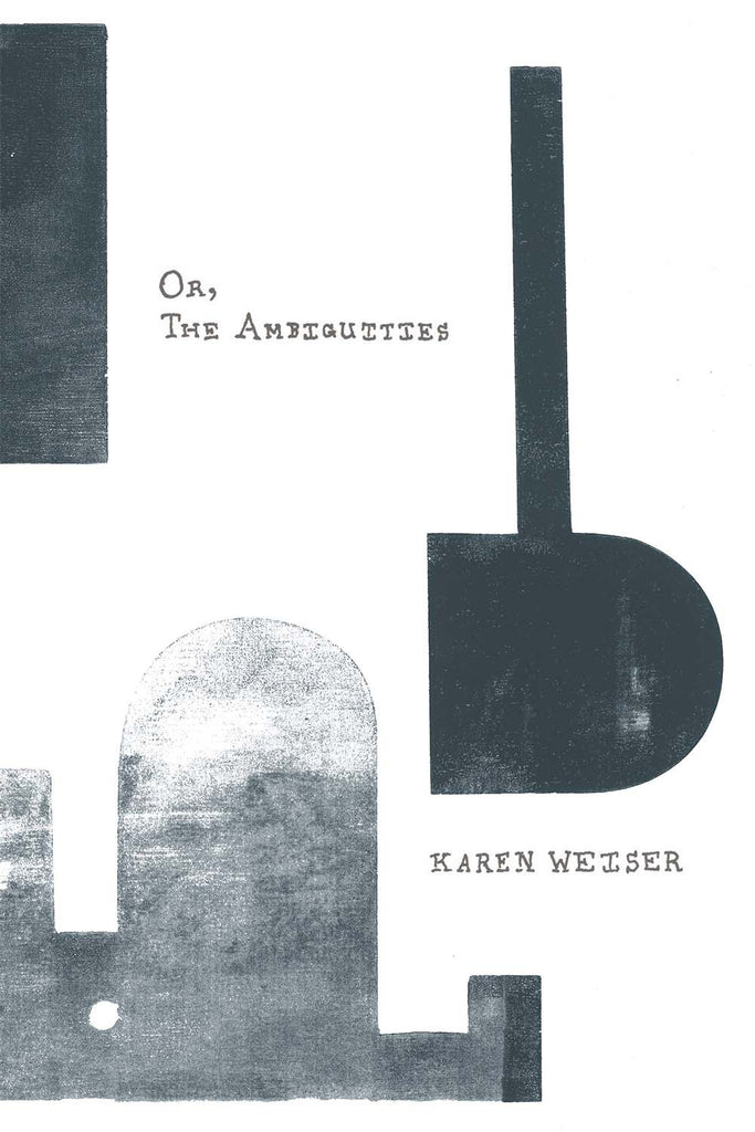 OR, THE AMBIGUITIES by Karen Weiser