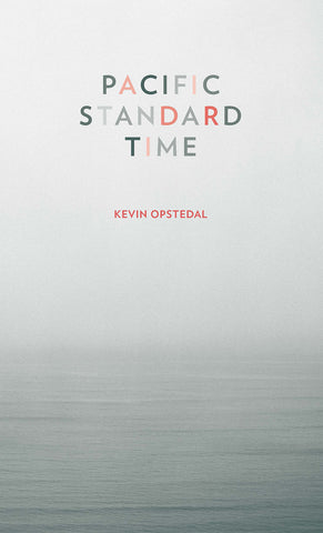 PACIFIC STANDARD TIME by Kevin Opstedal