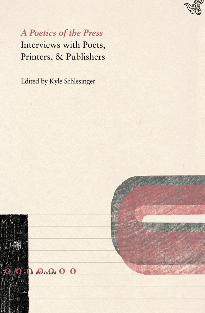 A POETICS OF THE PRESS: INTERVIEWS WITH POETS, PRINTERS, & PUBLISHERS