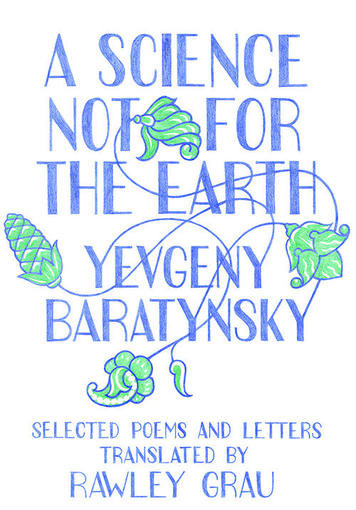 A SCIENCE NOT FOR THE EARTH: SELECTED POEMS & LETTERS