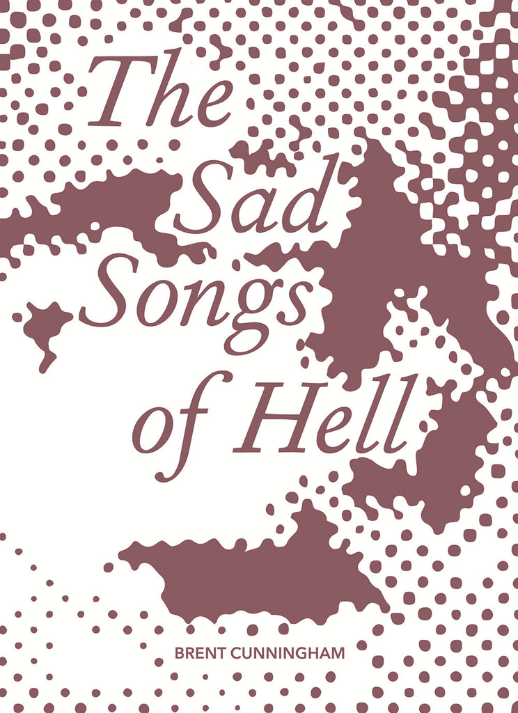 THE SAD SONGS OF HELL by Brent Cunningham