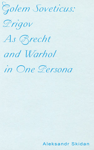 GOLEM SOVETICUS: PRIGOV AS BRECHT AND WARHOL IN ONE PERSONA by Aleksandr Skidan