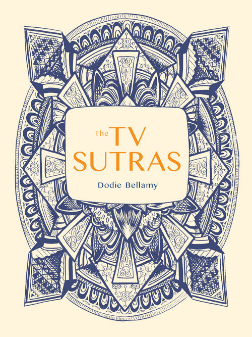 THE TV SUTRAS by Dodie Bellamy