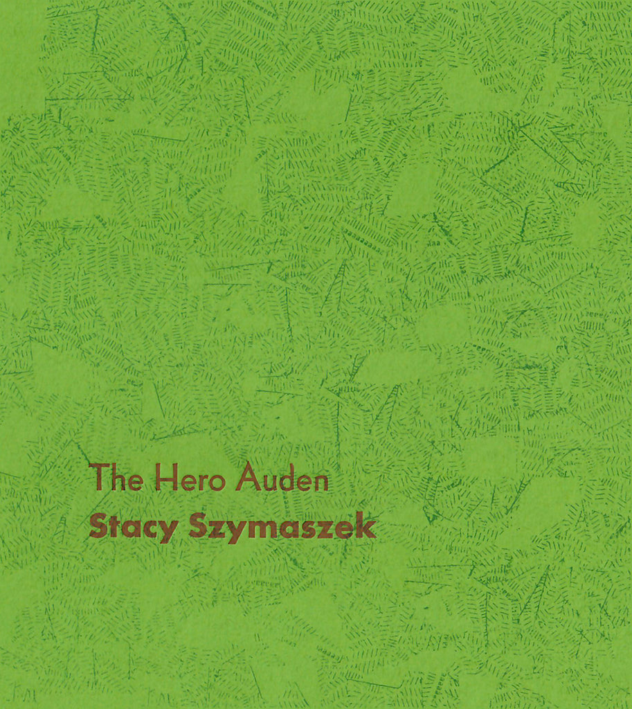 THE HERO AUDEN by Stacy Szymaszek