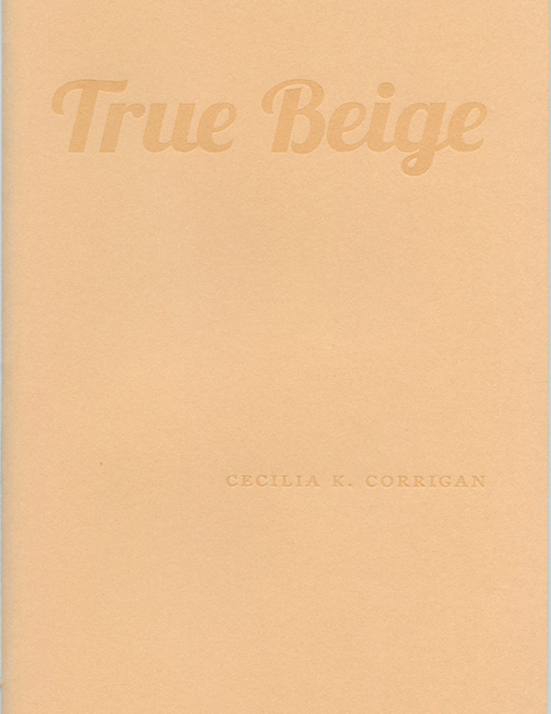 TRUE BEIGE by Cecilia K. Corrigan (Trafficker Press)