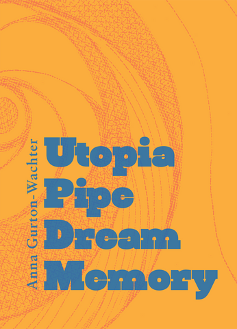 UTOPIA PIPE DREAM MEMORY by Anna Gurton-Wachter