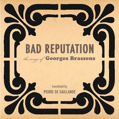 BAD REPUTATION SONGS OF GEORGES BRASSENS by Georges Brassens & Pierre de Gaillande