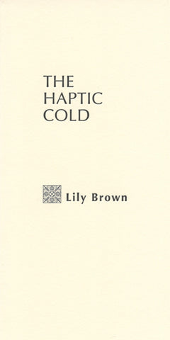 THE HAPTIC COLD by Lily Brown