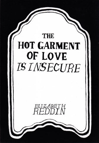 THE HOT GARMENT OF LOVE IS INSECURE by Elizabeth Reddin