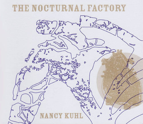 THE NOCTURNAL FACTORY by Nancy Kuhl