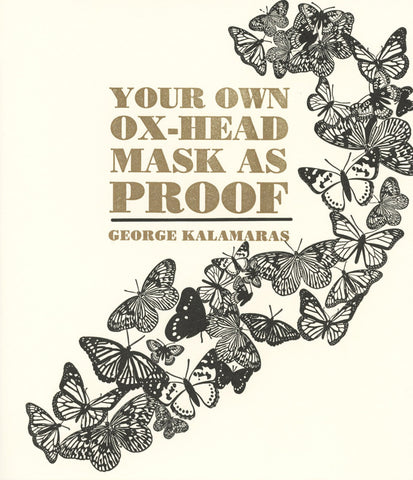 YOUR OWN OX-HEAD MASK AS PROOF (SPECIAL EDITION) by George Kalamaras