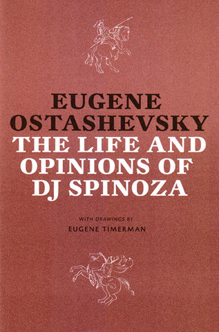 THE LIFE AND OPINIONS OF DJ SPINOZA by Eugene Ostashevsky