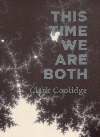 THIS TIME WE ARE BOTH by Clark Coolidge