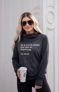 *PREORDER*: In A World Where You Can Be Anything, Be Kind Cowl Neck Sweatshirt S-2X, Vintage Black