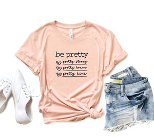 *PREORDER*: Be Pretty Be Strong Be Brave Be Kind Tee XS-3X, (4 Colors)