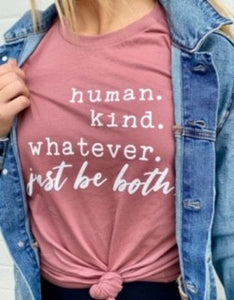 *PREORDER*: Human. Kind. Whatever. Just be Both. Tee S-3X, (3 Colors)