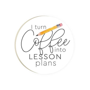 I Turn Coffee Into Lesson Plans Teacher Car Coaster Single Pack