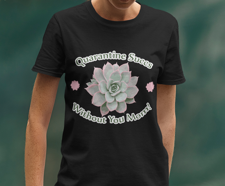 Quarantine Succs Mothers Day T-Shirt