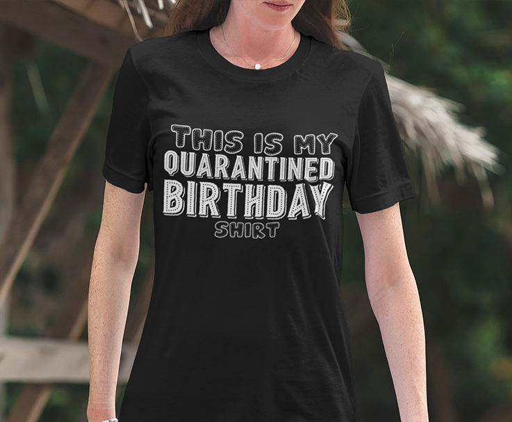 This is My Quarantine Birthday T-Shirt