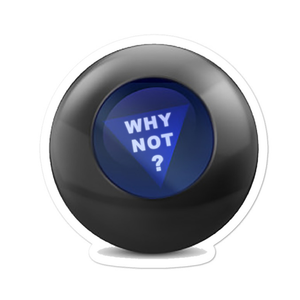 Why Not? Magic 8 Ball Sticker