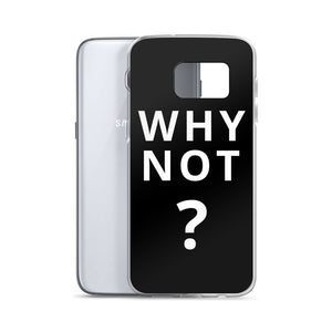 Why Not? Samsung Case