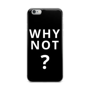 Why Not? iPhone Case