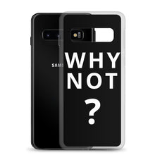 Load image into Gallery viewer, Why Not? Samsung Case