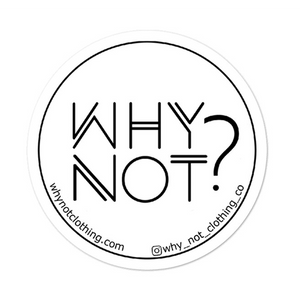 WHY NOT? Sticker