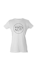 "Load image into Gallery viewer, NEW ROADS ""Why Not?"" Women's Shirt"