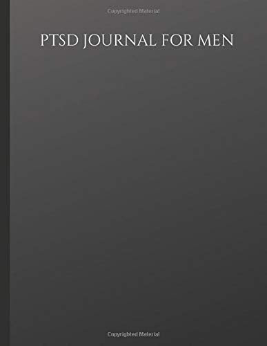 PTSD Journal For Men: Journal for Male PTSD Sufferers With Symptom & Trigger Tracking, Anxiety & Mood Trackers, Worksheets, Quotes, Mindfulness Exercises, Gratitude Prompts and more.