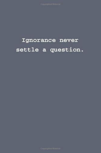 Ignorance never settle a question.: Lined notebook