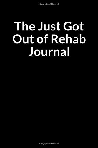 The Just Got Out of Rehab Journal: A Kleptomania - Compulsive Stealing Recovery Prompt Writing Notebook and Journal