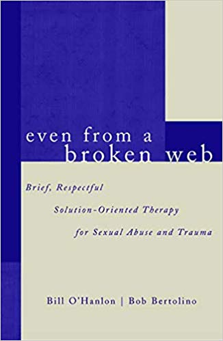 Even From A Broken Web: Brief, Respectful Solution-Oriented Therapy for Sexual Abuse and Trauma