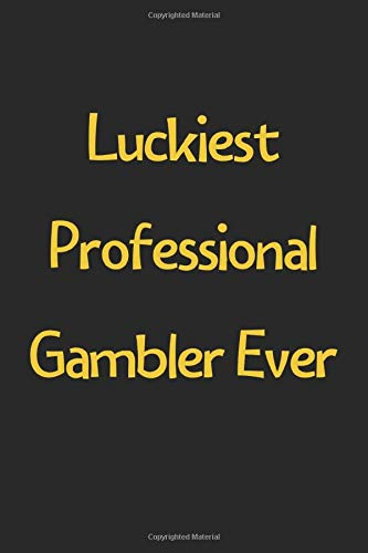 Luckiest Professional Gambler Ever: Lined Journal, 120 Pages, 6 x 9, Funny Professional Gambler Gift Idea, Black Matte Finish (Luckiest Professional Gambler Ever Journal)