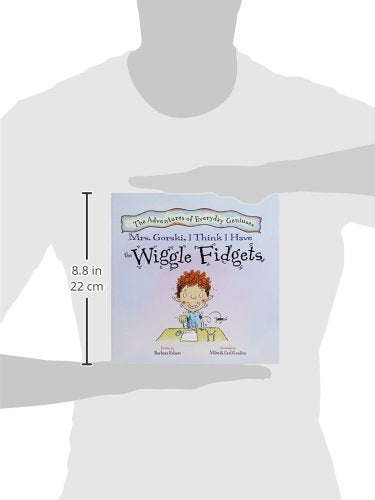 Mrs. Gorski, I Think I Have the Wiggle Fidgets (New Edition) (Adventures of Everyday Geniuses) (The Adventures of Everyday Geniuses)