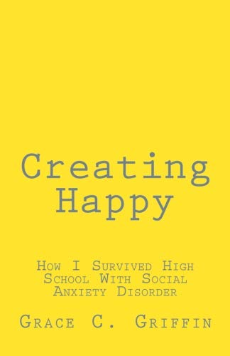 Creating Happy: How I Survived High School With Social Anxiety Disorder