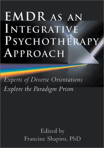 Emdr As an Integrative Psychotherapy Approach: Experts of Diverse Orientations Explore the Paradigm Prism