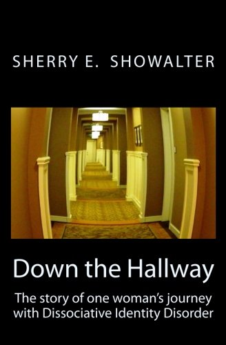 Down the Hallway: The story of one woman's journey with Dissociative Identity Disorder